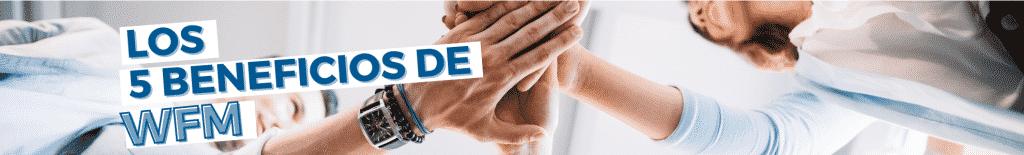 Los cinco beneficios del WFM