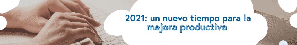 2021: un nuevo tiempo para la mejora productiva