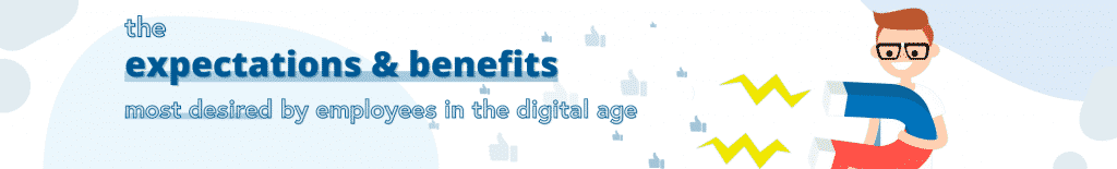 These are the expectations and benefits most desired by employees in the digital age