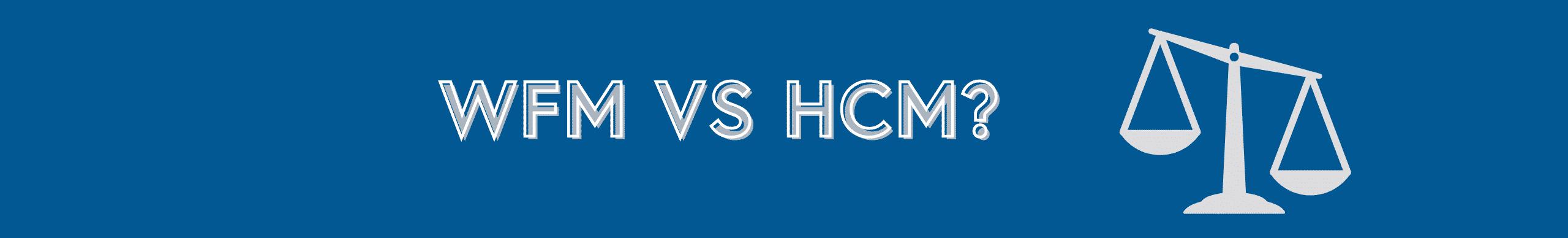 WFM VS HCM – Advantages and Challenges